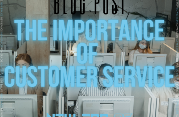 The importance of Customer Service - New Era OS - Blog